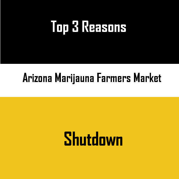 Arizona Marijuana Farmers Market Top 3 Reason It Got Shutdown