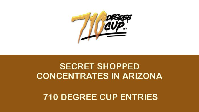 710 Degree Cup Best Arizona Concentrates Secret Shopped